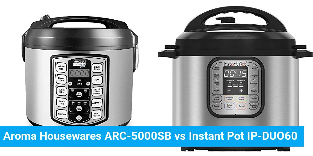 Aroma Housewares ARC-5000SB vs Instant Pot IP-DUO60