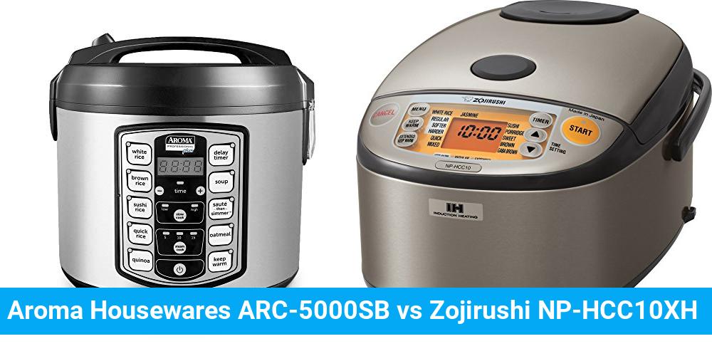 Aroma Housewares ARC-5000SB vs Zojirushi NP-HCC10XH