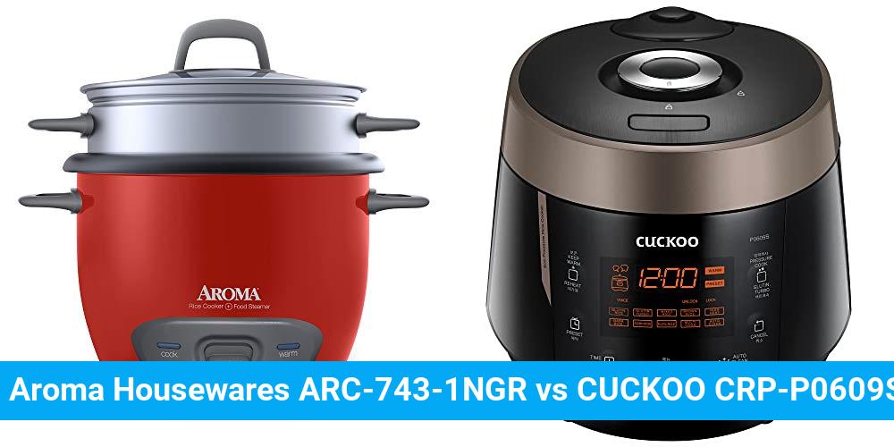 Aroma Housewares ARC-743-1NGR vs CUCKOO CRP-P0609S