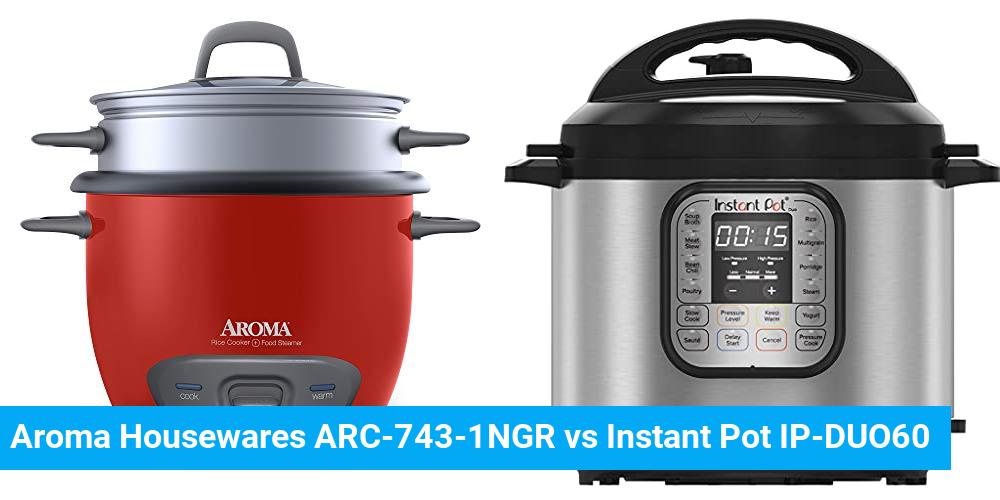 Aroma Housewares ARC-743-1NGR vs Instant Pot IP-DUO60