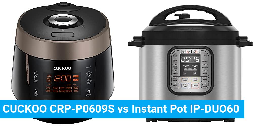 CUCKOO CRP-P0609S vs Instant Pot IP-DUO60