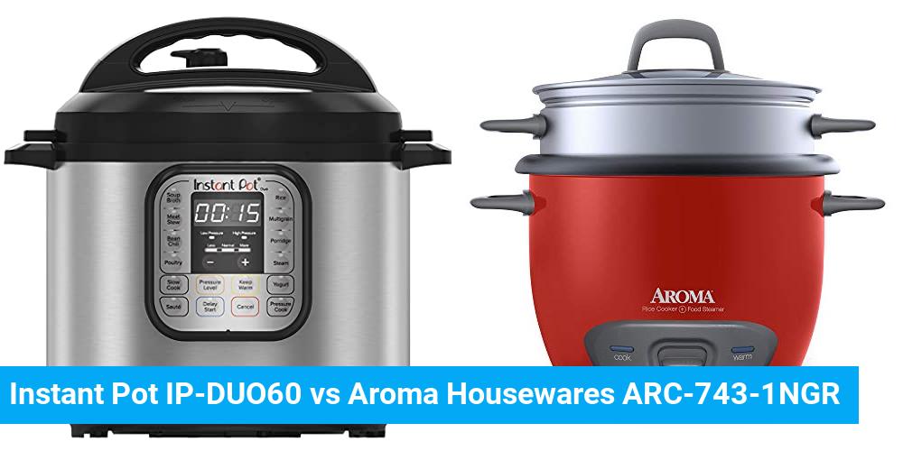 Instant Pot IP-DUO60 vs Aroma Housewares ARC-743-1NGR