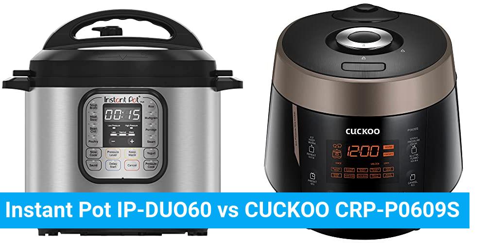 Instant Pot IP-DUO60 vs CUCKOO CRP-P0609S