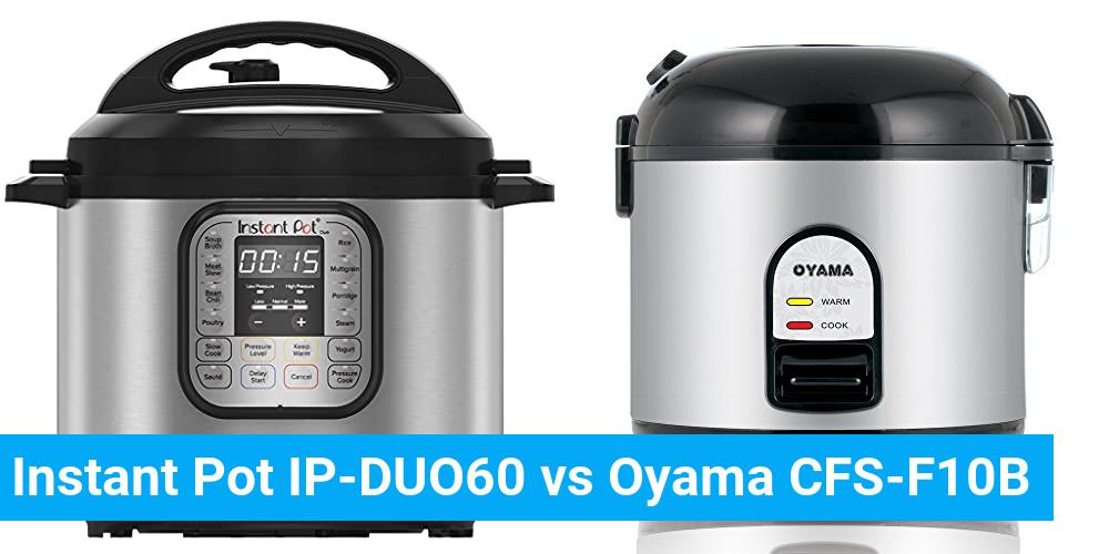 Instant Pot IP-DUO60 vs Oyama CFS-F10B
