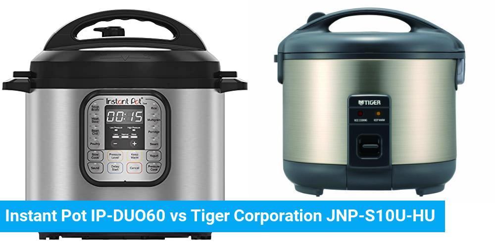 Instant Pot IP-DUO60 vs Tiger Corporation JNP-S10U-HU