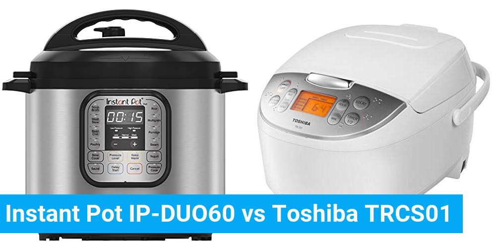 Instant Pot IP-DUO60 vs Toshiba TRCS01