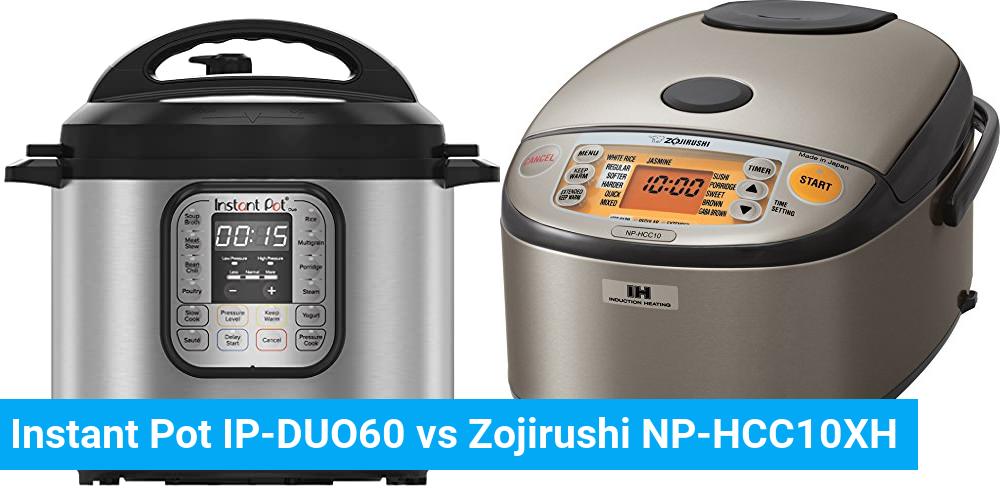 Instant Pot IP-DUO60 vs Zojirushi NP-HCC10XH