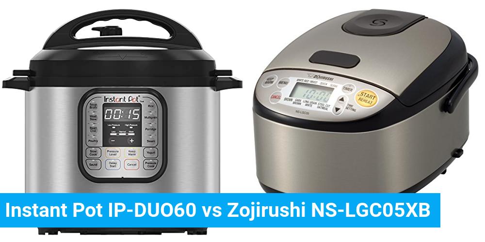 Instant Pot IP-DUO60 vs Zojirushi NS-LGC05XB