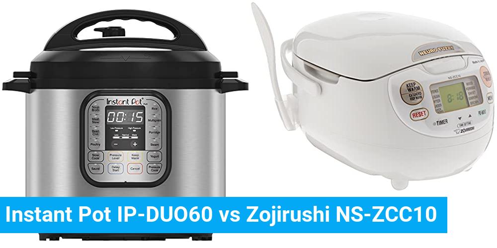 Instant Pot IP-DUO60 vs Zojirushi NS-ZCC10