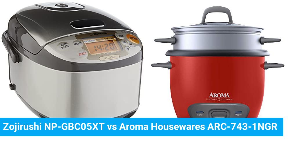 Zojirushi NP-GBC05XT vs Aroma Housewares ARC-743-1NGR