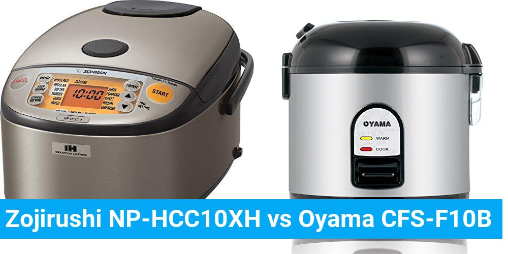 Zojirushi NP-HCC10XH vs Oyama CFS-F10B