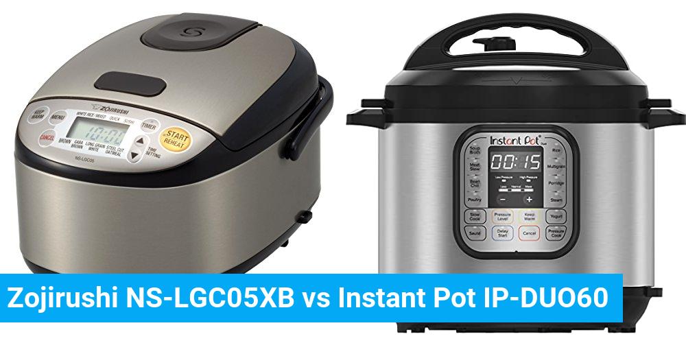Zojirushi NS-LGC05XB vs Instant Pot IP-DUO60