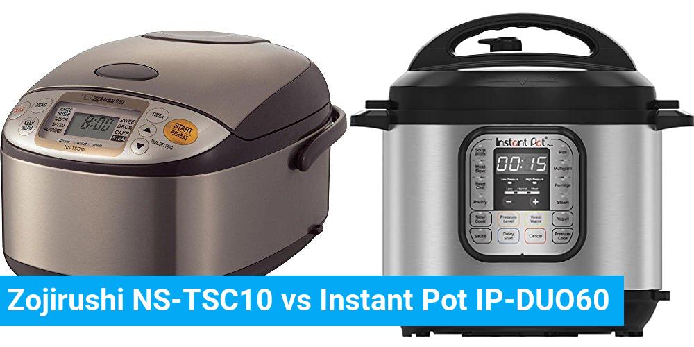 Zojirushi NS-TSC10 vs Instant Pot IP-DUO60