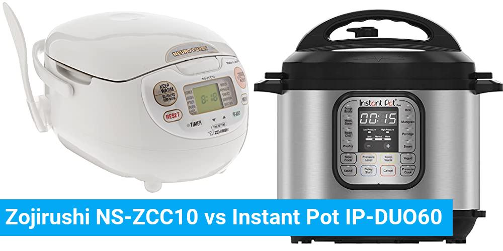 Zojirushi NS-ZCC10 vs Instant Pot IP-DUO60